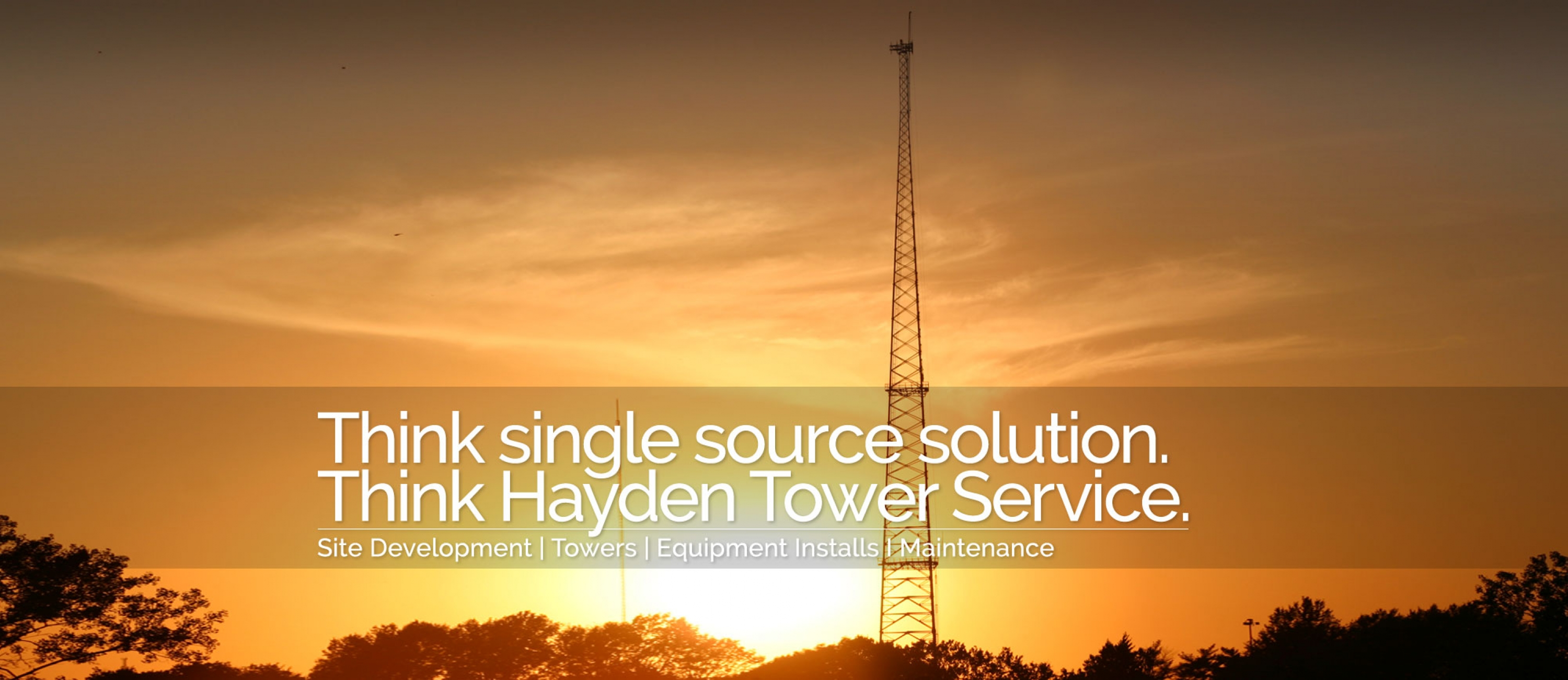 Think single source solution. Think Hayden Tower Services.